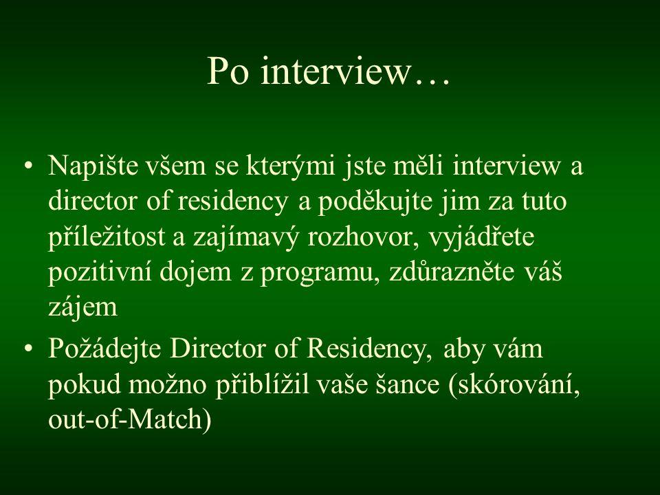 Po interview… •Napište všem se kterými jste měli interview a director of residency a poděkujte jim za tuto příležitost a zajímavý rozhovor, vyjádřete pozitivní dojem z programu, zdůrazněte váš zájem •Požádejte Director of Residency, aby vám pokud možno přiblížil vaše šance (skórování, out-of-Match)