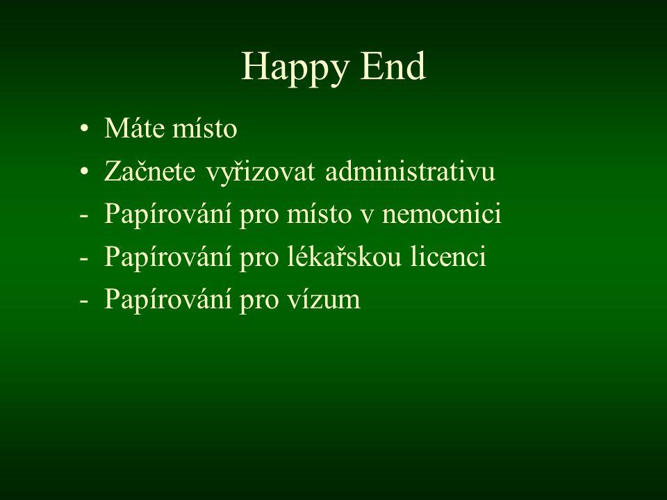 Happy End •Máte místo •Začnete vyřizovat administrativu -Papírování pro místo v nemocnici -Papírování pro lékařskou licenci -Papírování pro vízum