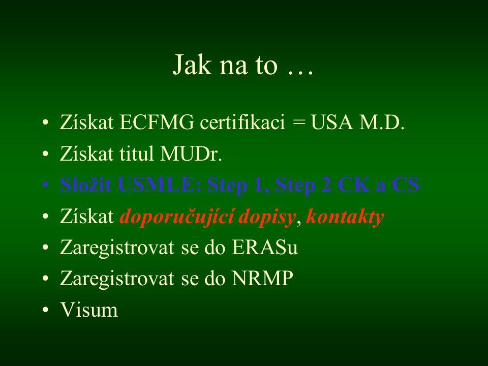 Jak na to … •Získat ECFMG certifikaci = USA M.D.•Získat titul MUDr.