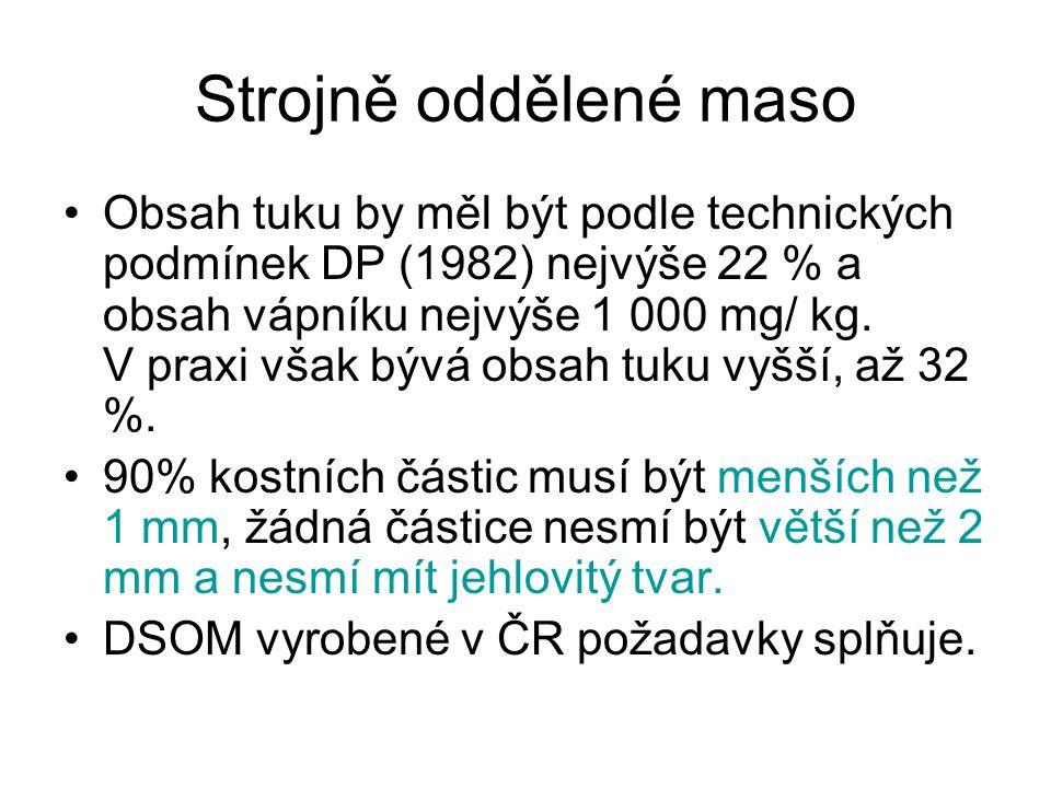 Strojně oddělené maso •Obsah tuku by měl být podle technických podmínek DP (1982) nejvýše 22 % a obsah vápníku nejvýše 1 000 mg/ kg. V praxi však bývá