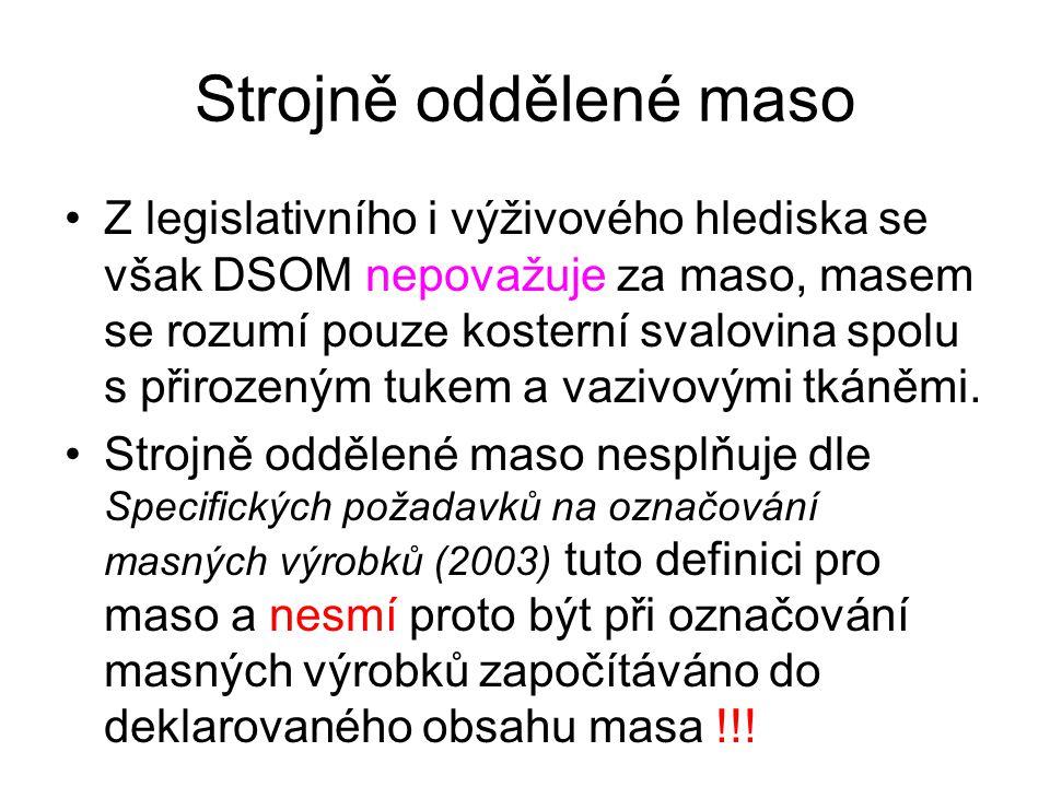 Strojně oddělené maso •Z legislativního i výživového hlediska se však DSOM nepovažuje za maso, masem se rozumí pouze kosterní svalovina spolu s přiroz