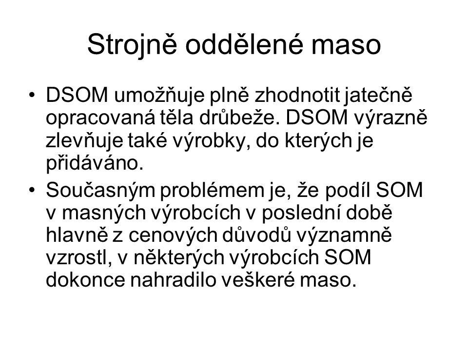 Strojně oddělené maso •DSOM umožňuje plně zhodnotit jatečně opracovaná těla drůbeže. DSOM výrazně zlevňuje také výrobky, do kterých je přidáváno. •Sou