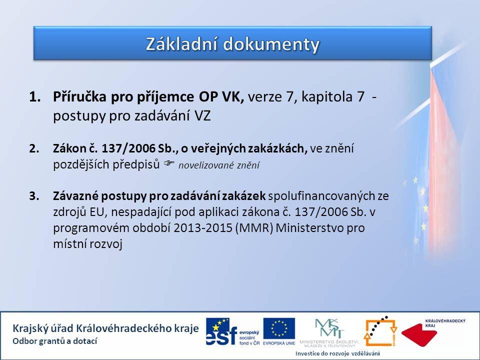 1.Příručka pro příjemce OP VK, verze 7, kapitola 7 - postupy pro zadávání VZ 2.Zákon č.