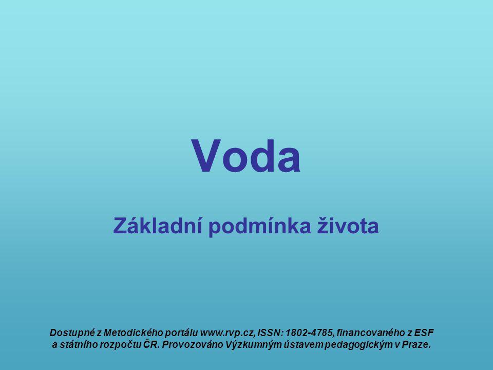 Voda Základní podmínka života Dostupné z Metodického portálu www.rvp.cz, ISSN: 1802-4785, financovaného z ESF a státního rozpočtu ČR. Provozováno Výzk