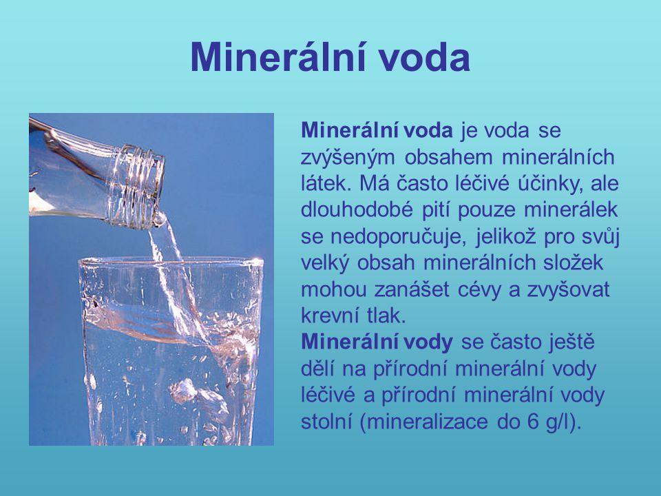 Minerální voda Minerální voda je voda se zvýšeným obsahem minerálních látek. Má často léčivé účinky, ale dlouhodobé pití pouze minerálek se nedoporuču