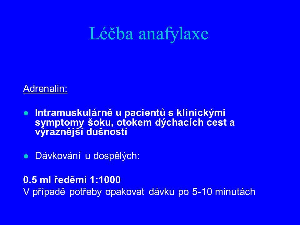 Léčba anafylaxe Adrenalin: l Intramuskulárně u pacientů s klinickými symptomy šoku, otokem dýchacích cest a výraznější dušností l Dávkování u dospělých: 0.5 ml ředěmí 1:1000 V případě potřeby opakovat dávku po 5-10 minutách
