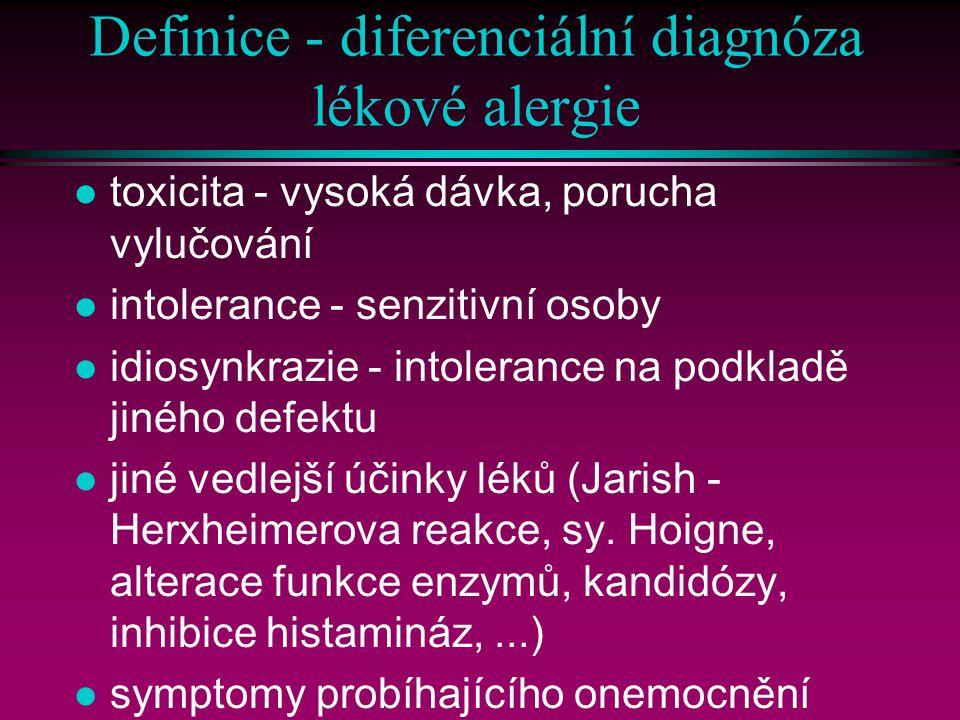 Definice - diferenciální diagnóza lékové alergie l toxicita - vysoká dávka, porucha vylučování l intolerance - senzitivní osoby l idiosynkrazie - intolerance na podkladě jiného defektu l jiné vedlejší účinky léků (Jarish - Herxheimerova reakce, sy.