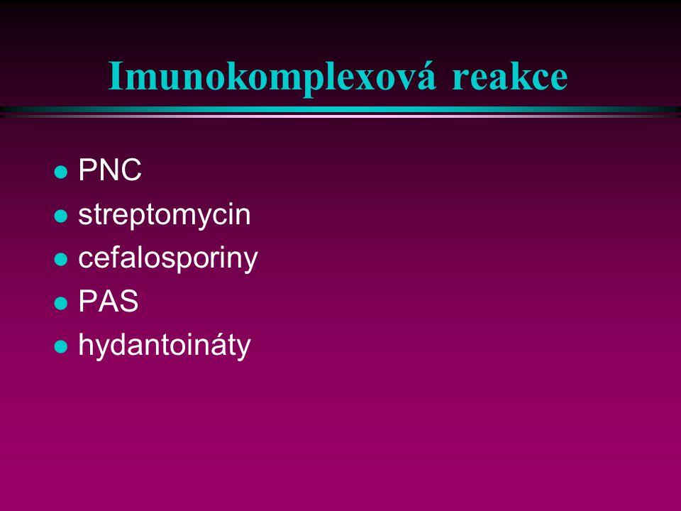 Imunokomplexová reakce l PNC l streptomycin l cefalosporiny l PAS l hydantoináty