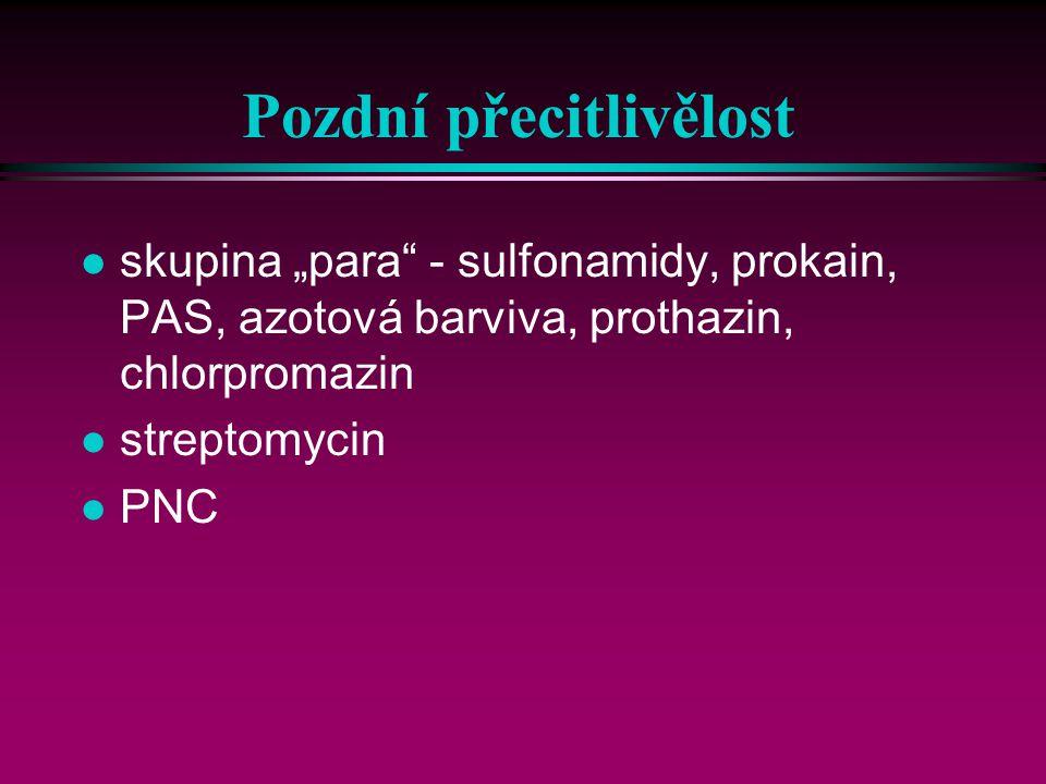 """Pozdní přecitlivělost l skupina """"para - sulfonamidy, prokain, PAS, azotová barviva, prothazin, chlorpromazin l streptomycin l PNC"""