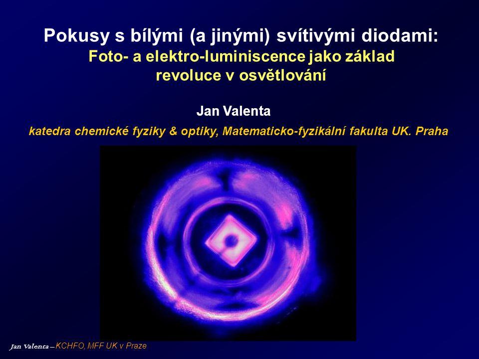 Jan Valenta – KCHFO, MFF UK v Praze Stručná historie LED •1962 - první červená LED na bázi GaAsP – Nick Holonyak, GE (v souvislosti s prvním diodovým laserem) •1969 – první žlutá LED pomocí dopování GaAsP dusíkem – G.