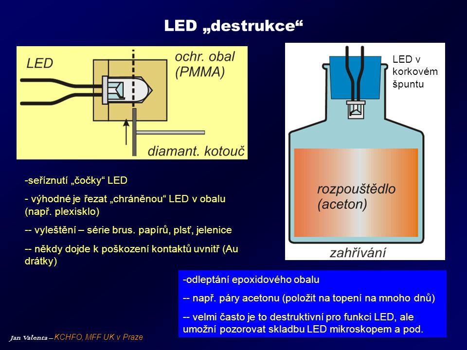 """Jan Valenta – KCHFO, MFF UK v Praze LED """"destrukce"""" -seříznutí """"čočky"""" LED - výhodné je řezat """"chráněnou"""" LED v obalu (např. plexisklo) -- vyleštění –"""