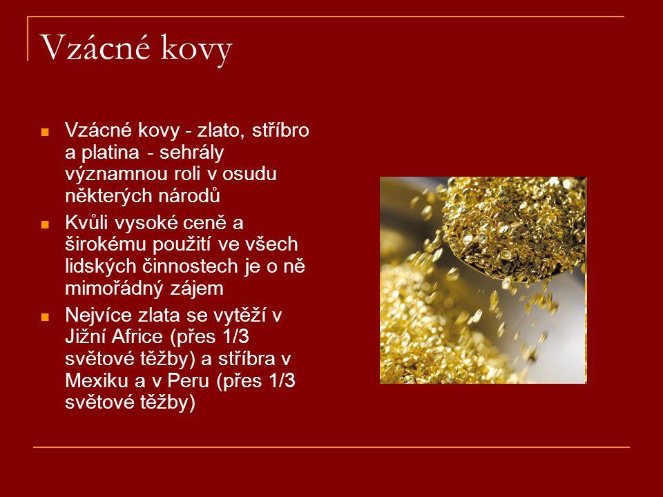 Vzácné kovy  Vzácné kovy - zlato, stříbro a platina - sehrály významnou roli v osudu některých národů  Kvůli vysoké ceně a širokému použití ve všech