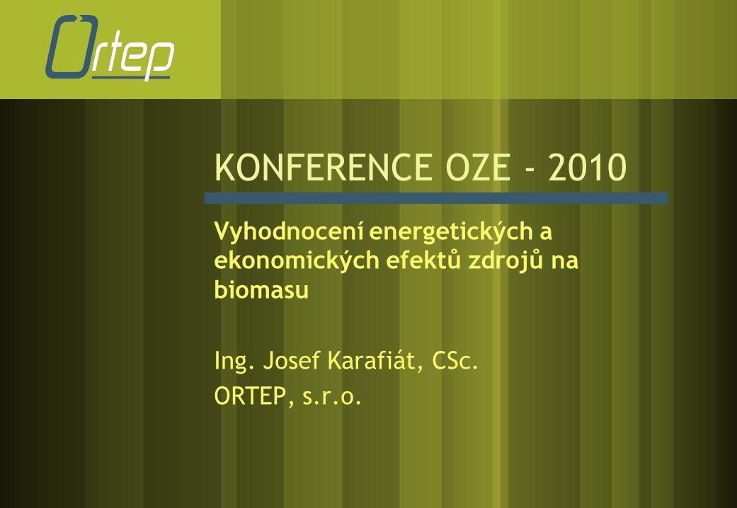KONFERENCE OZE - 2010 Vyhodnocení energetických a ekonomických efektů zdrojů na biomasu Ing. Josef Karafiát, CSc. ORTEP, s.r.o.