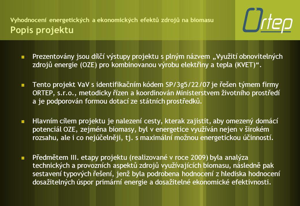 """Vyhodnocení energetických a ekonomických efektů zdrojů na biomasu Popis projektu  Prezentovány jsou dílčí výstupy projektu s plným názvem """"Využití ob"""