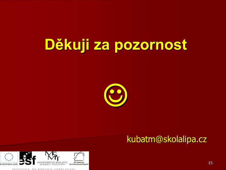 15 Děkuji za pozornost  kubatm@skolalipa.cz kubatm@skolalipa.cz