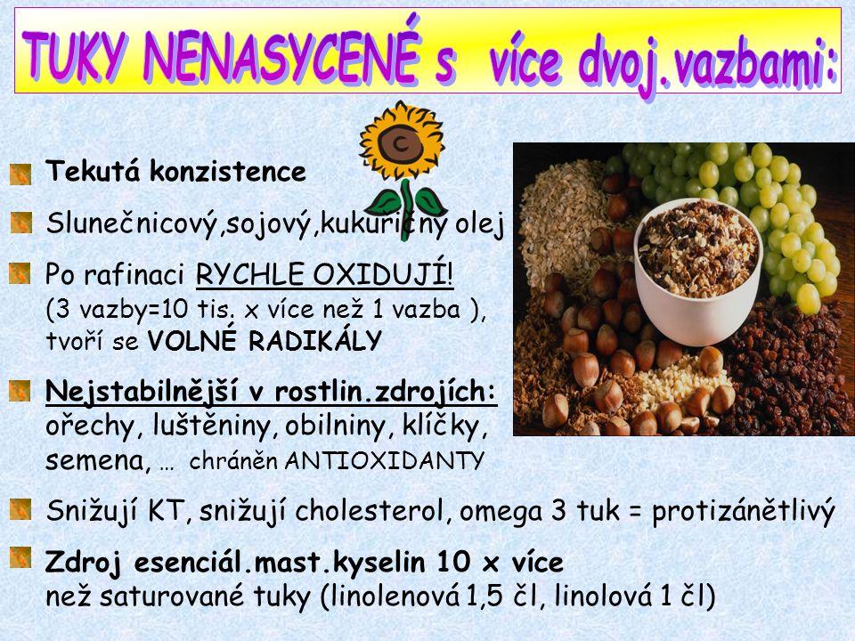 Tekutá konzistence Slunečnicový,sojový,kukuřičný olej Po rafinaci RYCHLE OXIDUJÍ.