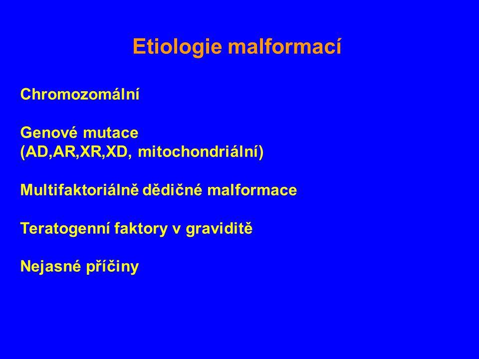 Etiologie malformací Chromozomální Genové mutace (AD,AR,XR,XD, mitochondriální) Multifaktoriálně dědičné malformace Teratogenní faktory v graviditě Nejasné příčiny