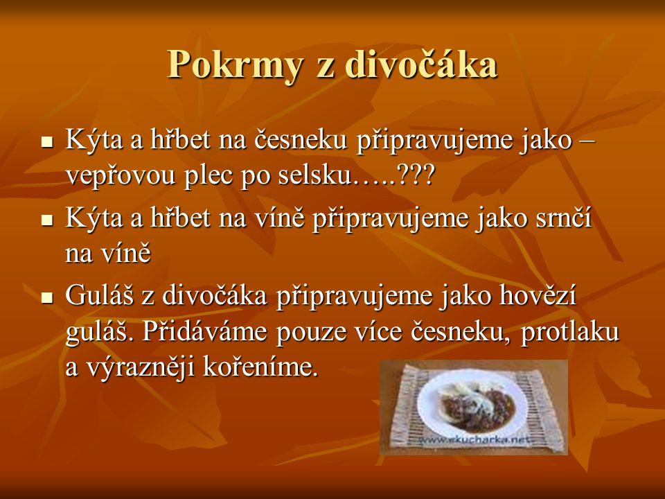 Pokrmy z divočáka  Kýta a hřbet na česneku připravujeme jako – vepřovou plec po selsku…..???  Kýta a hřbet na víně připravujeme jako srnčí na víně 