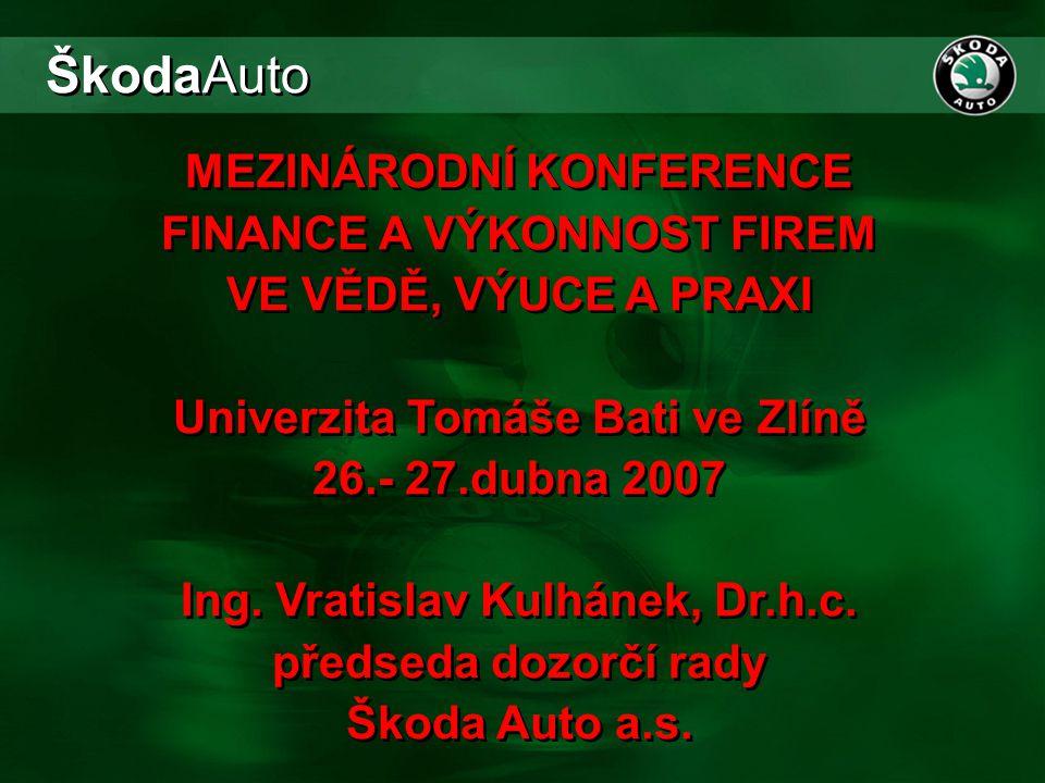 MEZINÁRODNÍ KONFERENCE FINANCE A VÝKONNOST FIREM VE VĚDĚ, VÝUCE A PRAXI Univerzita Tomáše Bati ve Zlíně 26.- 27.dubna 2007 Ing. Vratislav Kulhánek, Dr