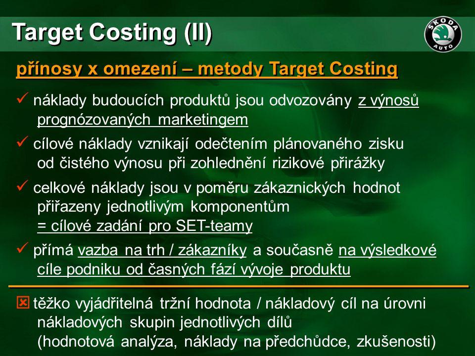 Target Costing (II) přínosy x omezení – metody Target Costing  náklady budoucích produktů jsou odvozovány z výnosů prognózovaných marketingem  cílov