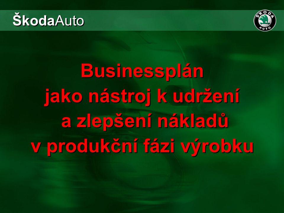 Businessplán jako nástroj k udržení a zlepšení nákladů v produkční fázi výrobku ŠkodaAuto
