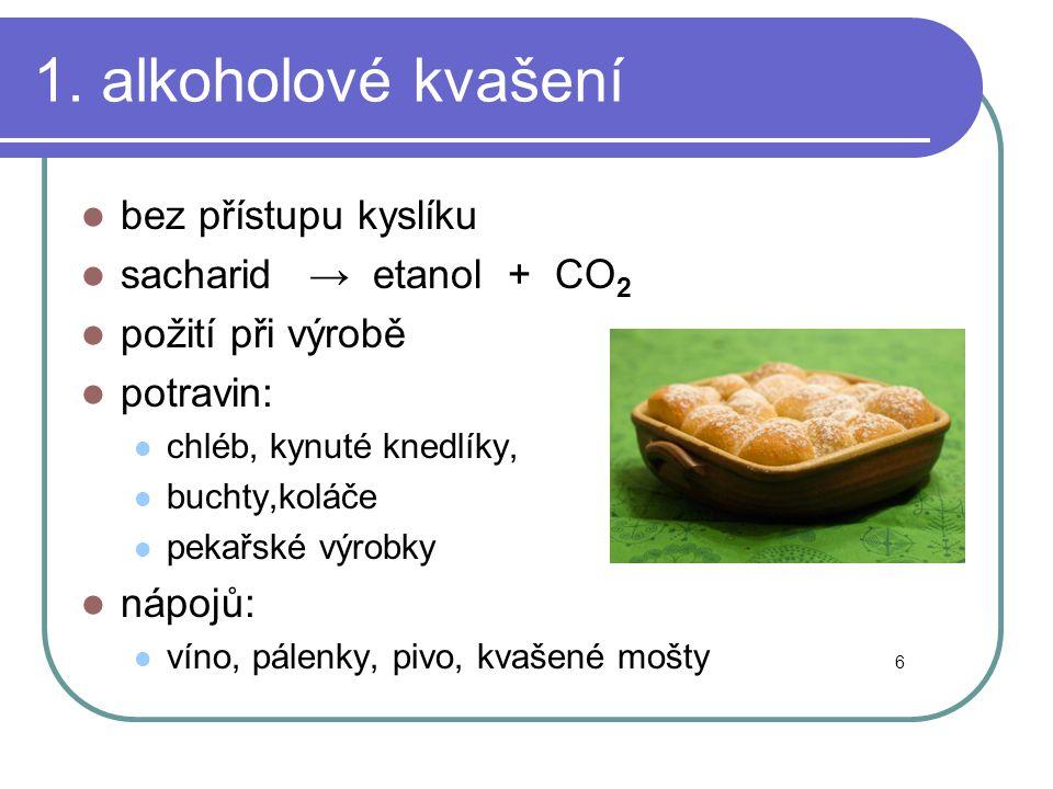 1. alkoholové kvašení  bez přístupu kyslíku  sacharid → etanol + CO 2  požití při výrobě  potravin:  chléb, kynuté knedlíky,  buchty,koláče  pe