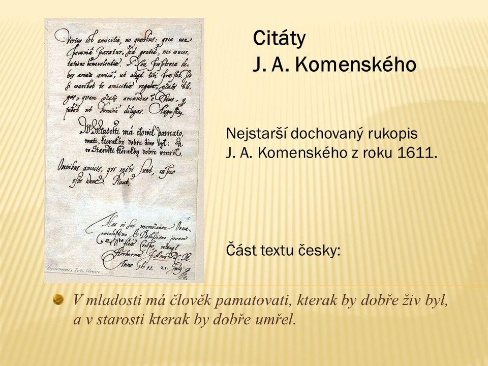 Citáty J. A. Komenského Nejstarší dochovaný rukopis J. A. Komenského z roku 1611. Část textu česky: V mladosti má člověk pamatovati, kterak by dobře ž