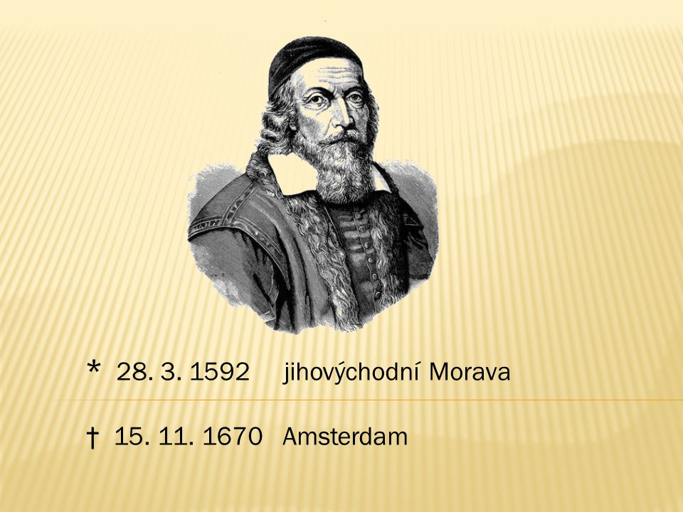 * 28. 3. 1592 jihovýchodní Morava † 15. 11. 1670 Amsterdam