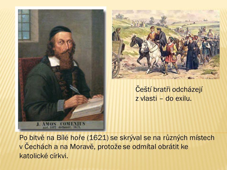 Po bitvě na Bílé hoře (1621) se skrýval se na různých místech v Čechách a na Moravě, protože se odmítal obrátit ke katolické církvi. Čeští bratři odch