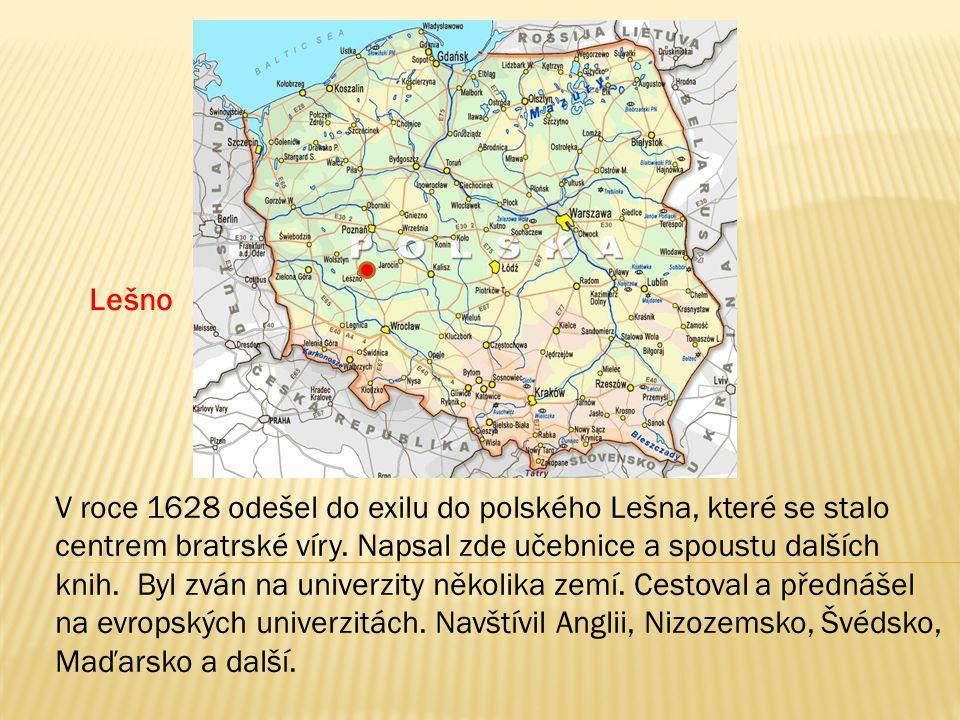 V roce 1628 odešel do exilu do polského Lešna, které se stalo centrem bratrské víry. Napsal zde učebnice a spoustu dalších knih. Byl zván na univerzit