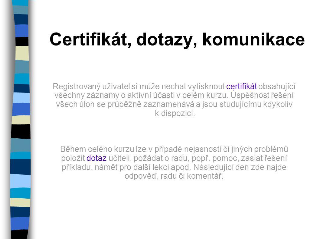 Certifikát, dotazy, komunikace Registrovaný uživatel si může nechat vytisknout certifikát obsahující všechny záznamy o aktivní účasti v celém kurzu. Ú