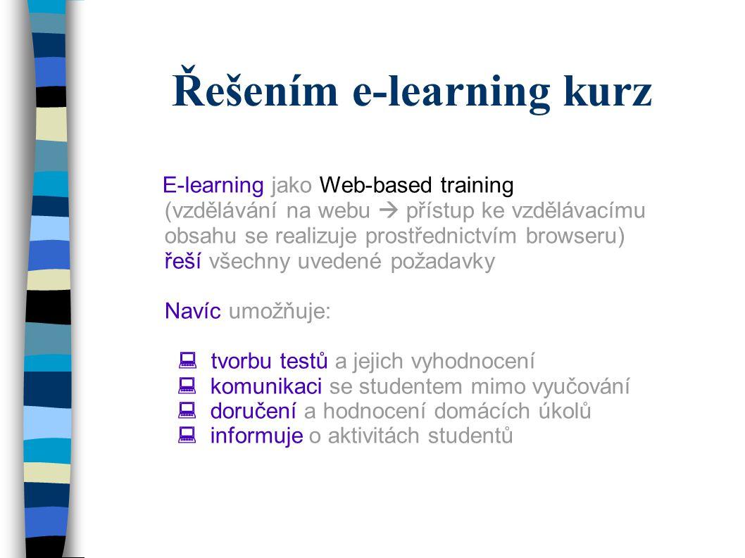 Řešením e-learning kurz  E-learning jako Web-based training (vzdělávání na webu  přístup ke vzdělávacímu obsahu se realizuje prostřednictvím browser