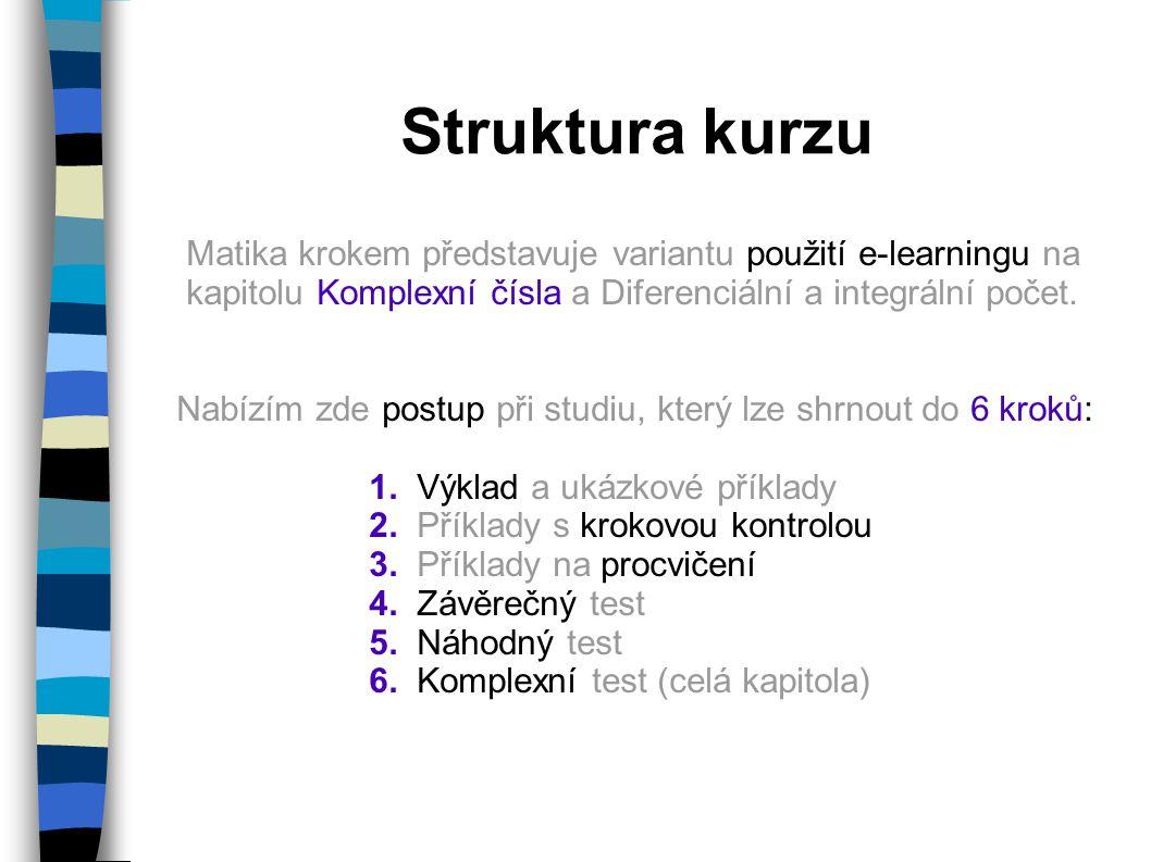 Struktura kurzu Matika krokem představuje variantu použití e-learningu na kapitolu Komplexní čísla a Diferenciální a integrální počet. Nabízím zde pos