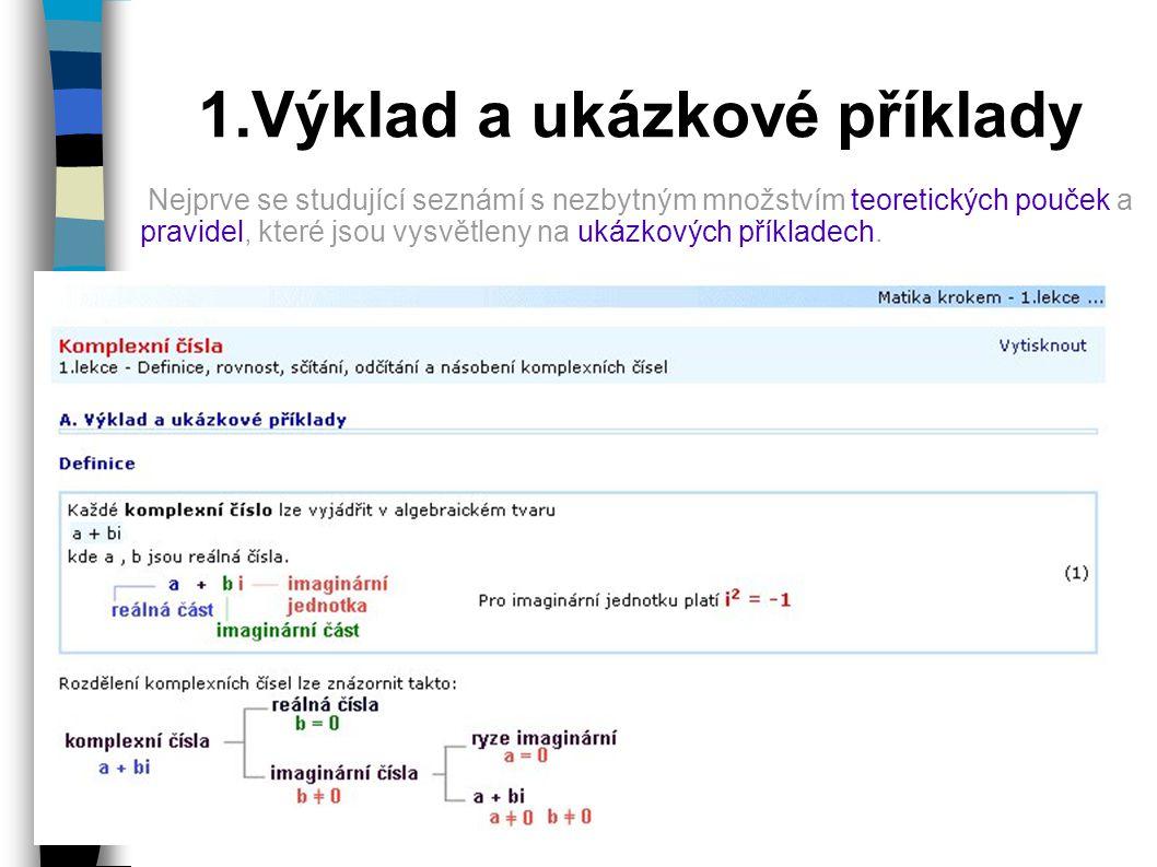 1.Výklad a ukázkové příklady Nejprve se studující seznámí s nezbytným množstvím teoretických pouček a pravidel, které jsou vysvětleny na ukázkových př