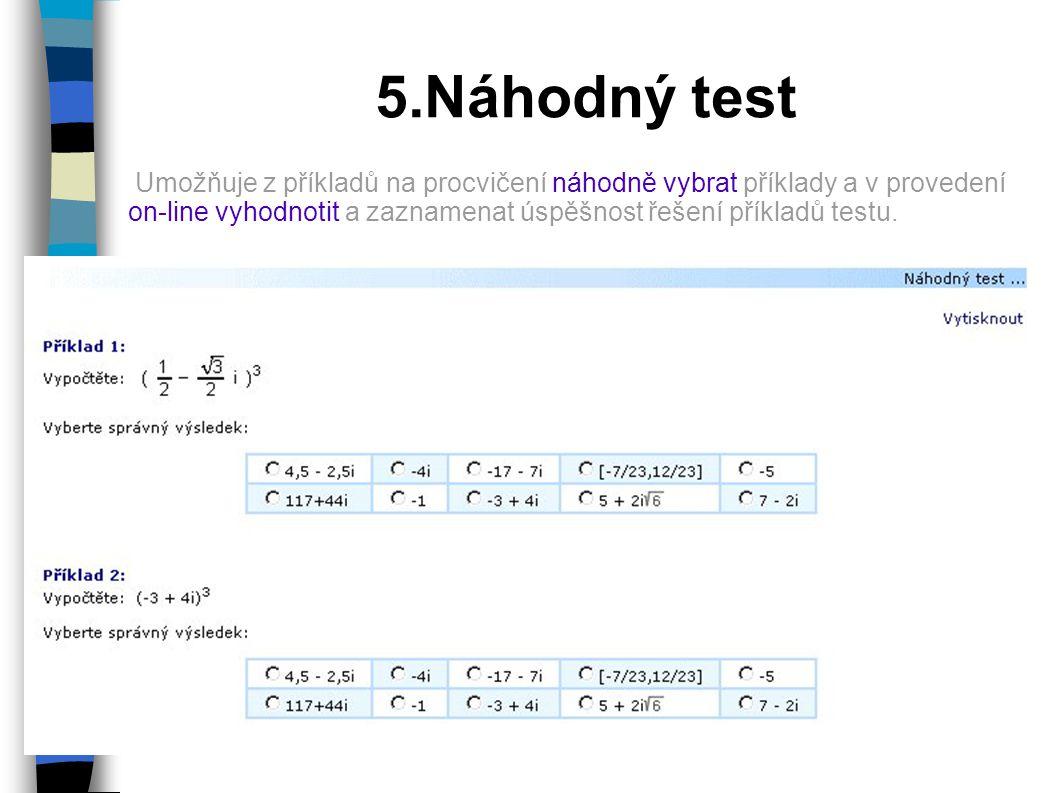 5.Náhodný test Umožňuje z příkladů na procvičení náhodně vybrat příklady a v provedení on-line vyhodnotit a zaznamenat úspěšnost řešení příkladů testu