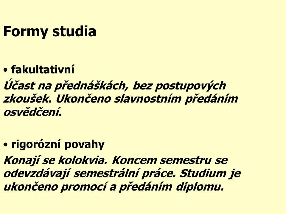 Formy studia • fakultativní Účast na přednáškách, bez postupových zkoušek.