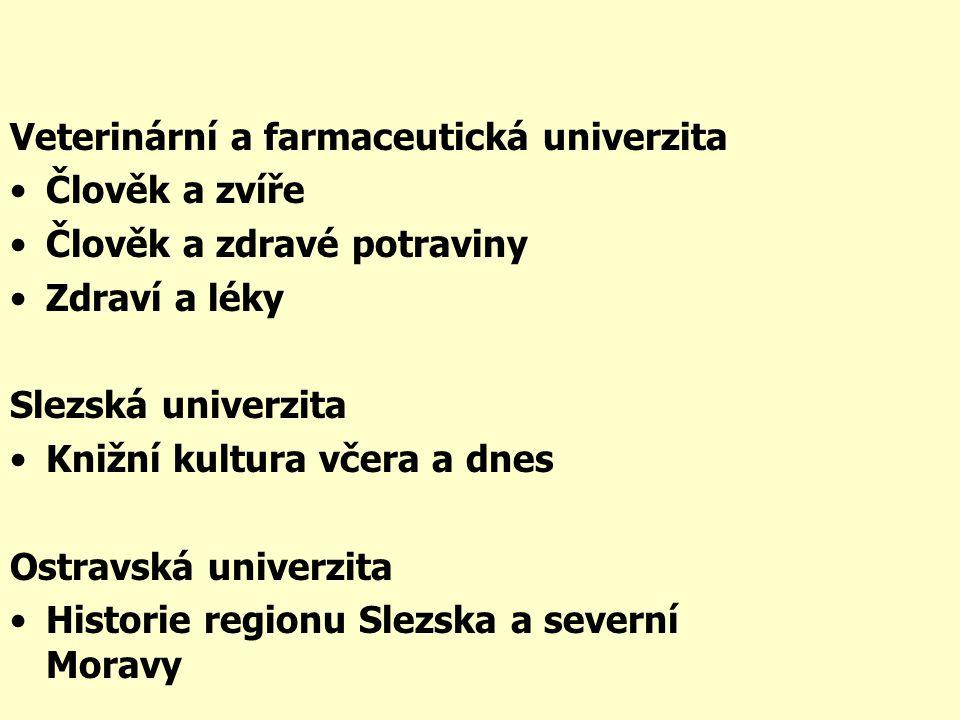 Veterinární a farmaceutická univerzita •Člověk a zvíře •Člověk a zdravé potraviny •Zdraví a léky Slezská univerzita •Knižní kultura včera a dnes Ostravská univerzita •Historie regionu Slezska a severní Moravy