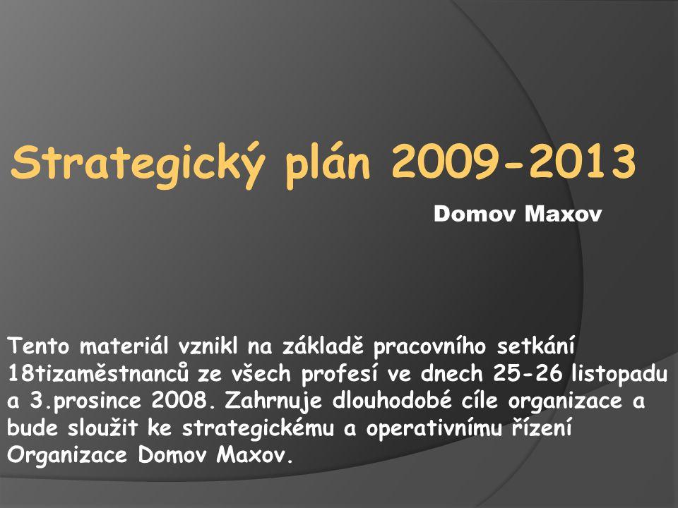 Strategický plán 2009-2013 Tento materiál vznikl na základě pracovního setkání 18tizaměstnanců ze všech profesí ve dnech 25-26 listopadu a 3.prosince 2008.