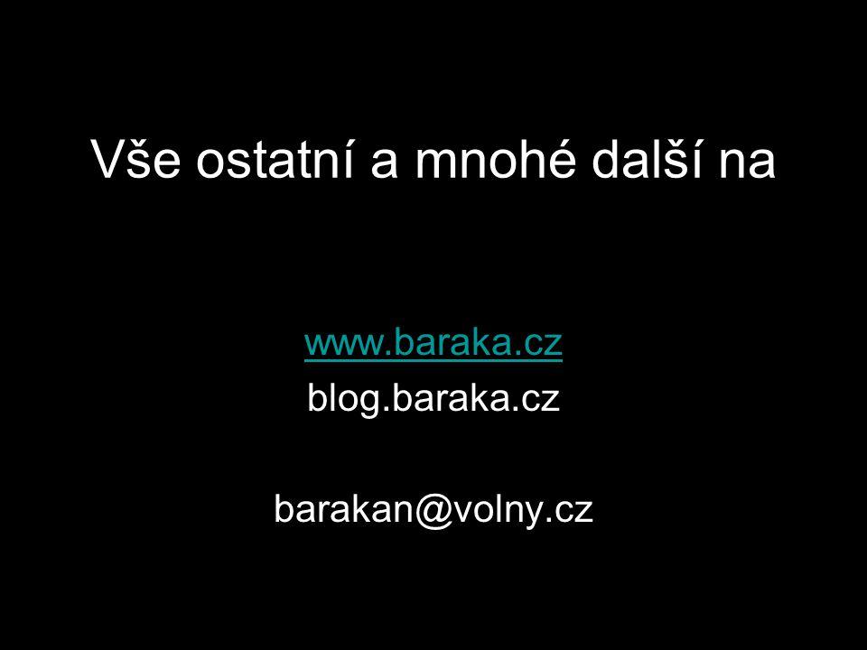 Vše ostatní a mnohé další na www.baraka.cz blog.baraka.cz barakan@volny.cz