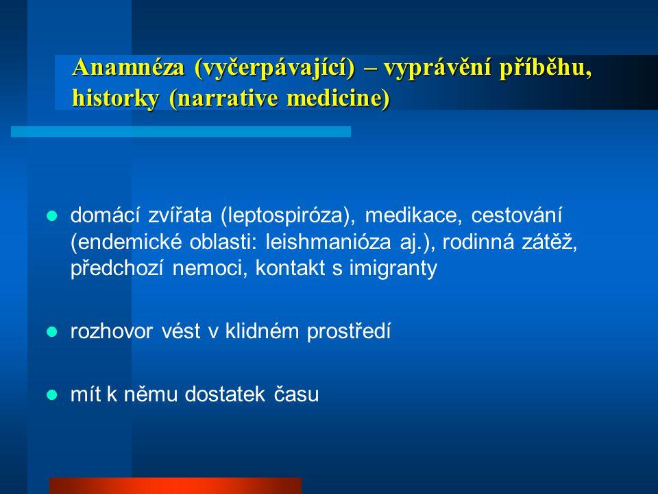 Fyzikální vyšetření Fyzikální vyšetření  mnohé nálezy z fyzikálního vyšetření nejsou zaznamenány v dokumentaci  u pediatrických pacientů bývá výtěžek obvykle vysoký - až 60% abnormálních nálezů, které mohou přispět k diagnóze  u poloviny případů, abnormality byly zjištěny až při opakovaném vyšetření  často špatná interpretace lymfadenopatie (její vývoj), bradykardie (leptospiróza, brucelóza, nádory, falešná horečka..)