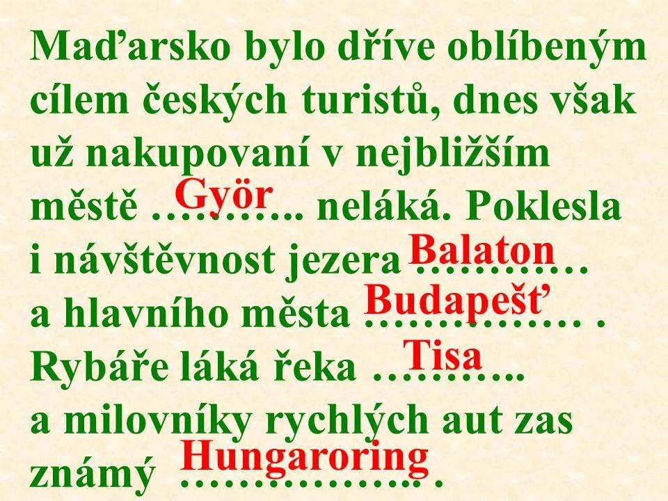 Maďarsko bylo dříve oblíbeným cílem českých turistů, dnes však už nakupovaní v nejbližším městě ……….. neláká. Poklesla i návštěvnost jezera ………… a hla
