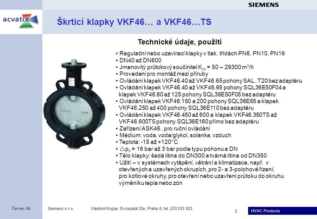 HVAC Products Siemens s.r.o.Vlastimil Kojzar, Evropská 33a, Praha 6, tel.:233 033 623 2 Červen 04 Škrticí klapky VKF46… a VKF46…TS • Regulační nebo uzavírací klapky v tlak.