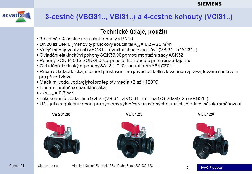 HVAC Products Siemens s.r.o.Vlastimil Kojzar, Evropská 33a, Praha 6, tel.:233 033 623 3 Červen 04 3 3-cestné (VBG31.., VBI31..) a 4-cestné kohouty (VCI31..) • 3-cestné a 4-cestné regulační kohouty v PN10 • DN20 až DN40, jmenovitý průtokový součinitel K vs = 6,3 – 25 m 3 /h • Vnější připojovací závit (VBG31…), vnitřní připojovací závit (VBI31..