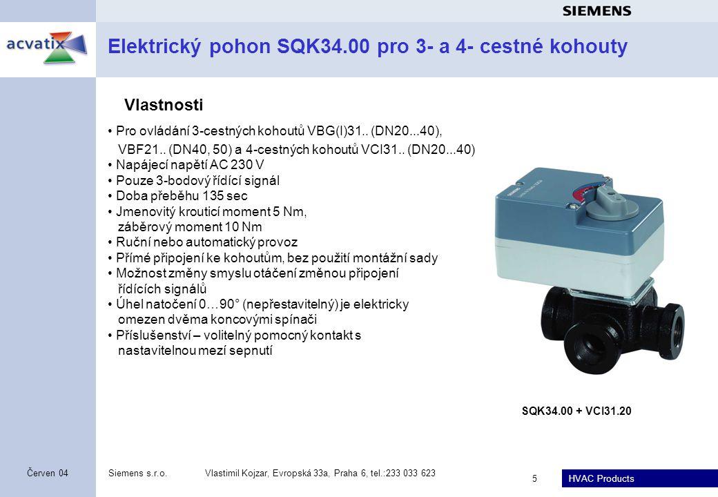 HVAC Products Siemens s.r.o.Vlastimil Kojzar, Evropská 33a, Praha 6, tel.:233 033 623 5 Červen 04 Elektrický pohon SQK34.00 pro 3- a 4- cestné kohouty • Pro ovládání 3-cestných kohoutů VBG(I)31..