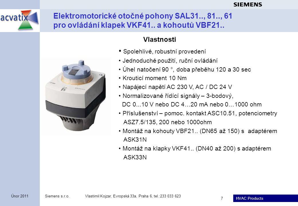 HVAC Products Siemens s.r.o.Vlastimil Kojzar, Evropská 33a, Praha 6, tel.:233 033 623 8 Únor 2011 Elektromotorické otočné pohony SAL31.00T20, SAL61.00T20, SAL81.00T20 pro ovládání klapek VKF46.40, VKF46.50 a VKF46.65 • Spolehlivé, robustní provedení • Jednoduché použití, ruční ovládání • Úhel natočení 90 °, doba přeběhu 120 sec • Krouticí moment 20 Nm • Napájecí napětí AC 230 V, AC / DC 24 V (podle typu) • Normalizované řídící signály – 3-bodový, DC 0...10 V nebo DC 4…20 mA nebo 0…1000 ohm • Příslušenství – pomoc.