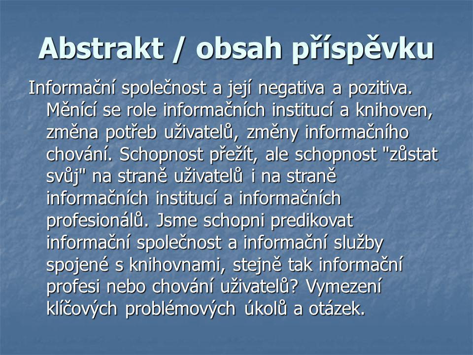 Abstrakt / obsah příspěvku Informační společnost a její negativa a pozitiva.