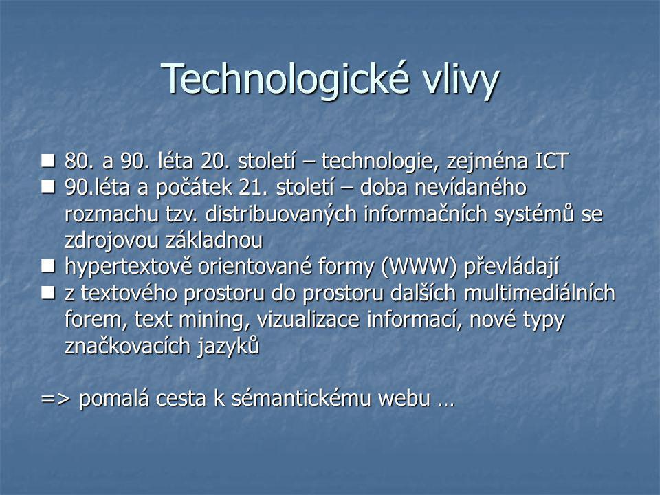 Technologické vlivy  80.a 90. léta 20. století – technologie, zejména ICT  90.léta a počátek 21.