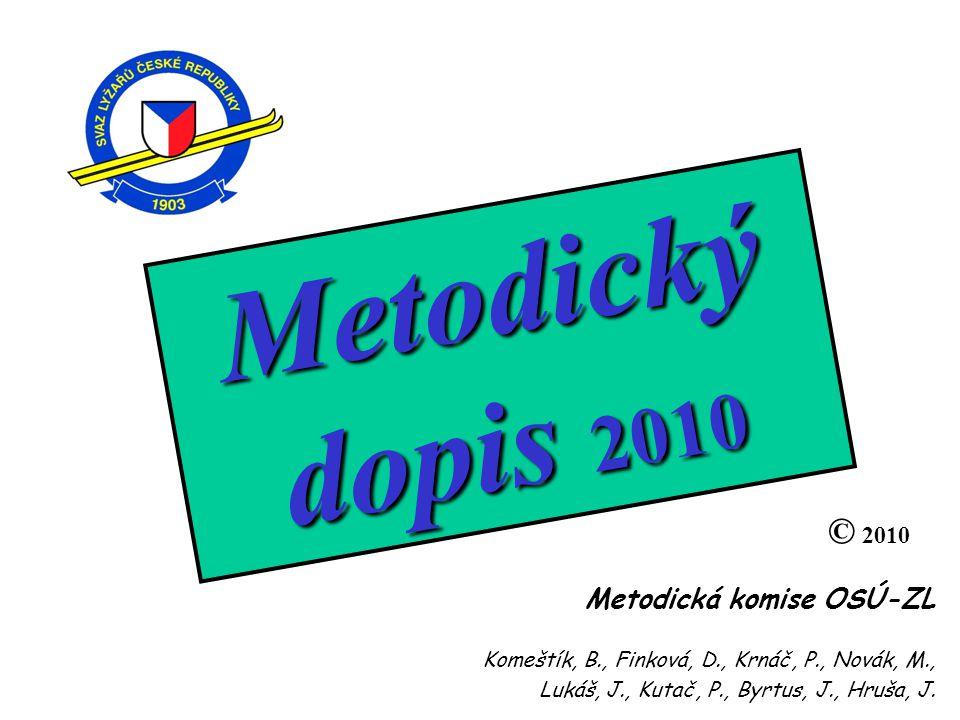 Metodický dopis 2010 Metodická komise OSÚ-ZL Komeštík, B., Finková, D., Krnáč, P., Novák, M., Lukáš, J., Kutač, P., Byrtus, J., Hruša, J. © 2010