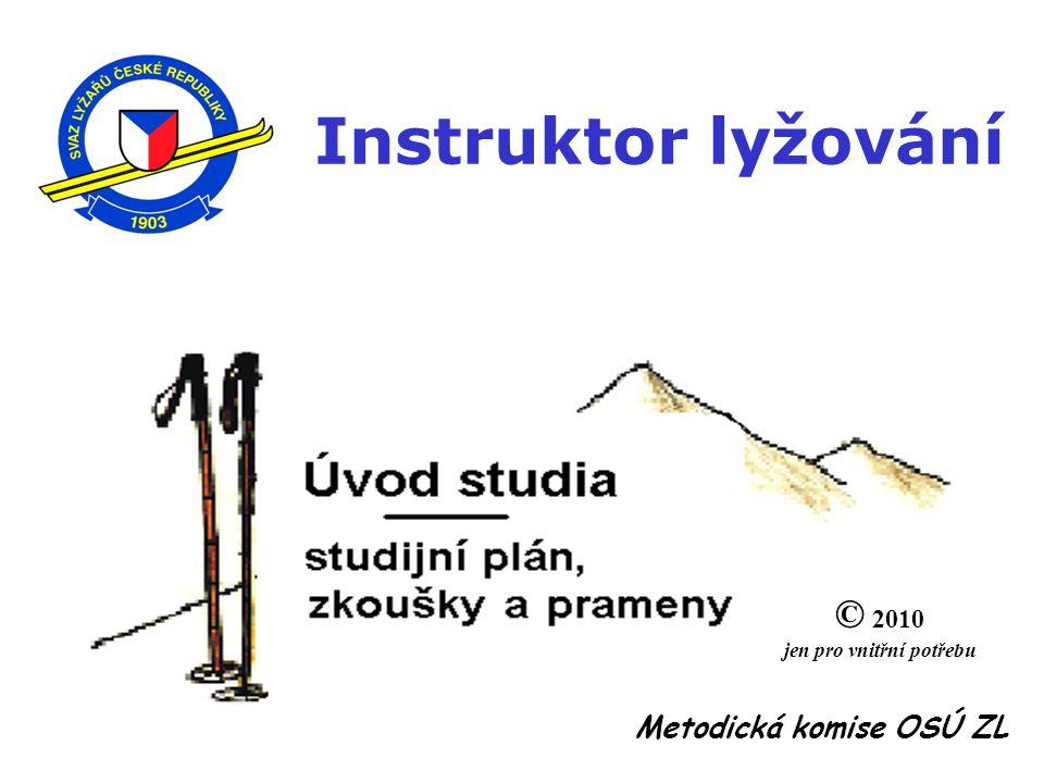 Instruktor lyžování Metodická komise OSÚ ZL © 2010 jen pro vnitřní potřebu