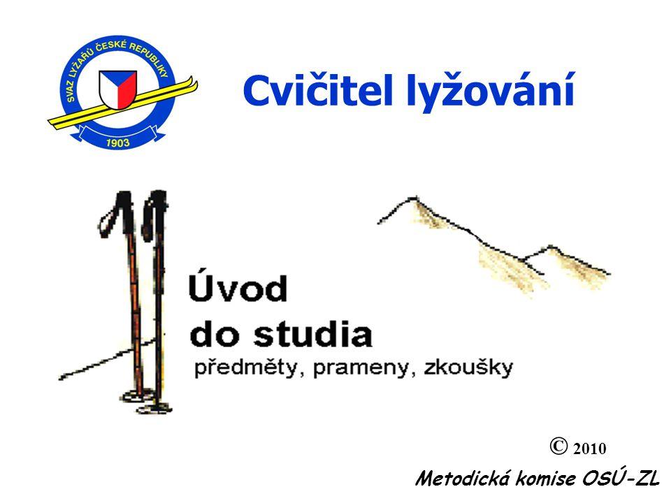Cvičitel lyžování Metodická komise OSÚ-ZL © 2010